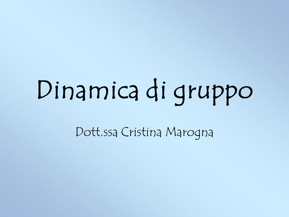 Dinamica di gruppo Dott.ssa Cristina Marogna