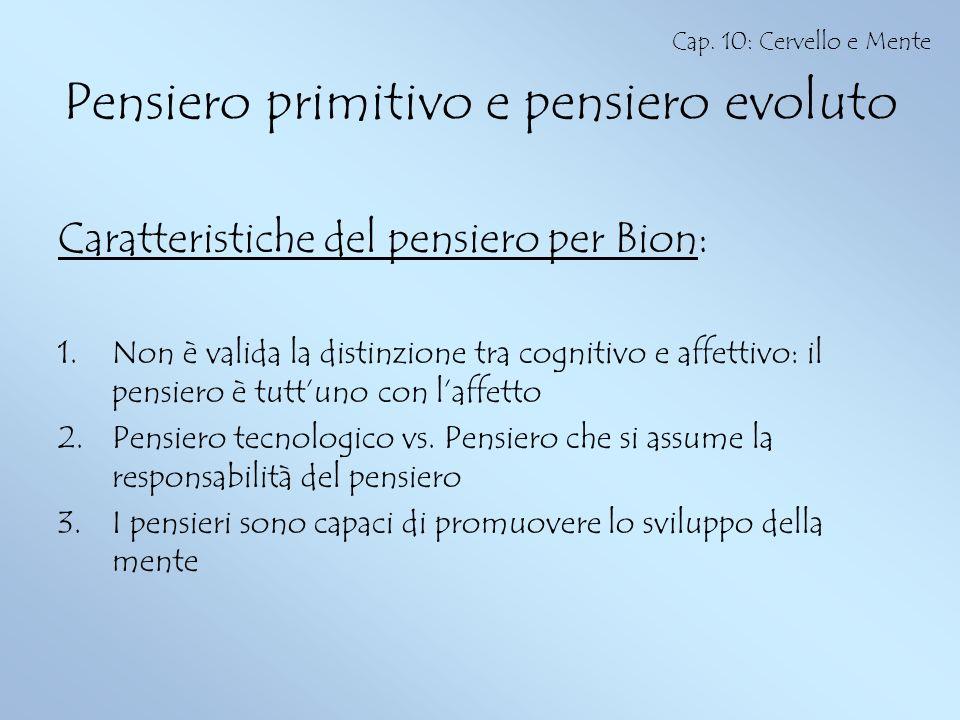 Pensiero primitivo e pensiero evoluto Caratteristiche del pensiero per Bion: 1.Non è valida la distinzione tra cognitivo e affettivo: il pensiero è tu