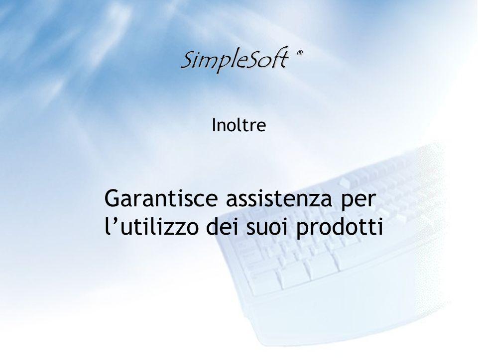 SimpleSoft ® Garantisce assistenza per lutilizzo dei suoi prodotti Inoltre
