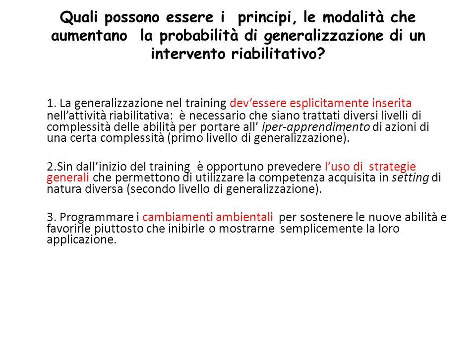Quali possono essere i principi, le modalità che aumentano la probabilità di generalizzazione di un intervento riabilitativo? 1. La generalizzazione n