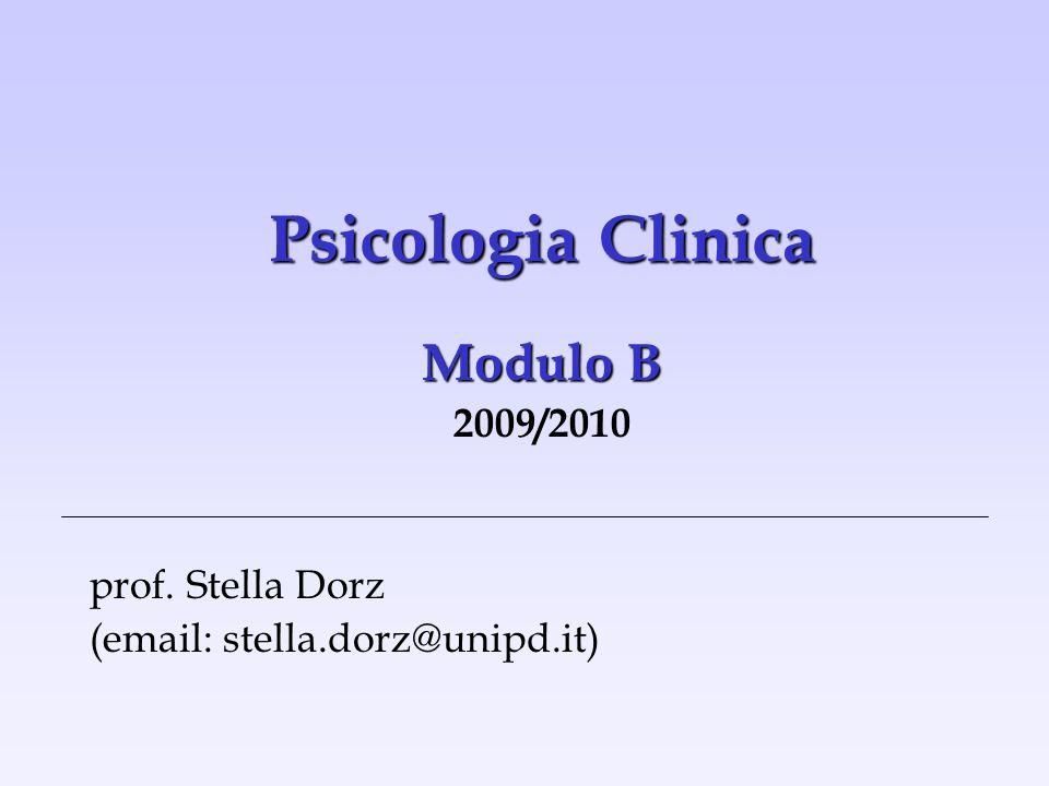 Psicologia Clinica Modulo B 2009/2010 prof. Stella Dorz (email: stella.dorz@unipd.it)