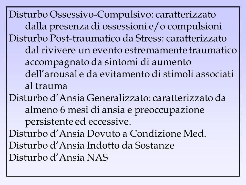 Disturbo Ossessivo-Compulsivo: caratterizzato dalla presenza di ossessioni e/o compulsioni Disturbo Post-traumatico da Stress: caratterizzato dal rivi