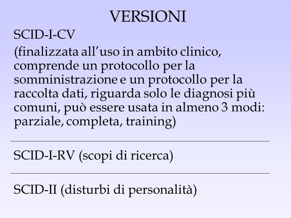 VERSIONI SCID-I-CV (finalizzata alluso in ambito clinico, comprende un protocollo per la somministrazione e un protocollo per la raccolta dati, riguar