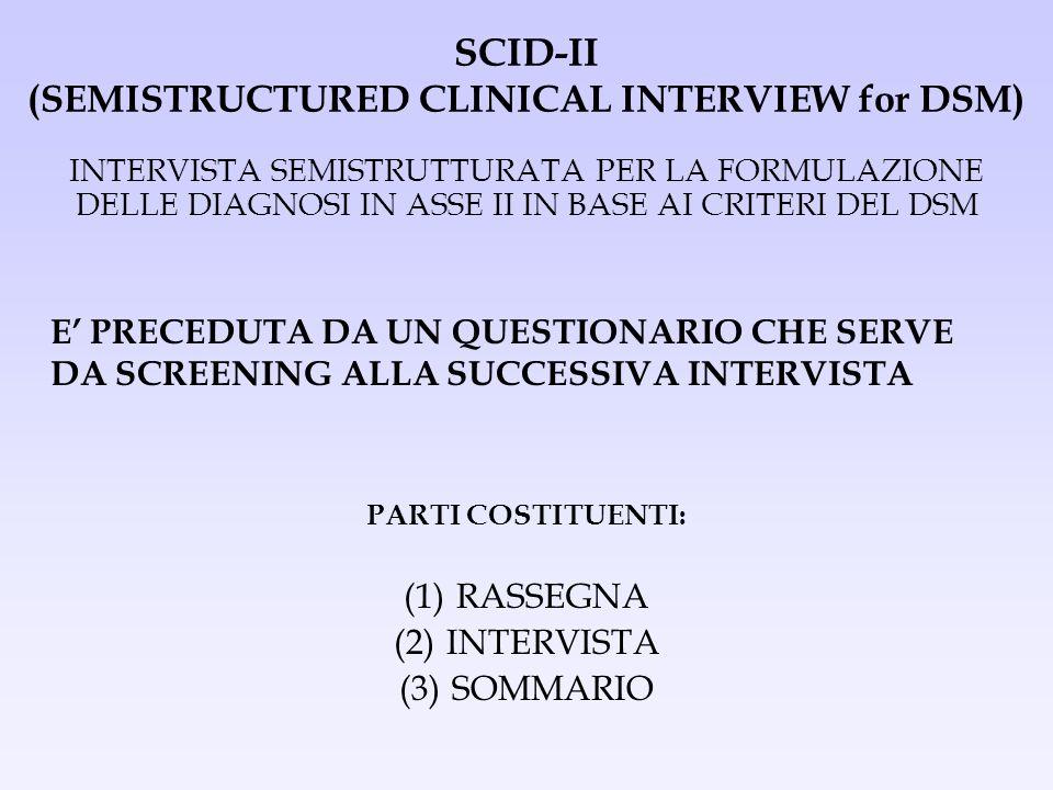 SCID-II (SEMISTRUCTURED CLINICAL INTERVIEW for DSM) E PRECEDUTA DA UN QUESTIONARIO CHE SERVE DA SCREENING ALLA SUCCESSIVA INTERVISTA INTERVISTA SEMIST