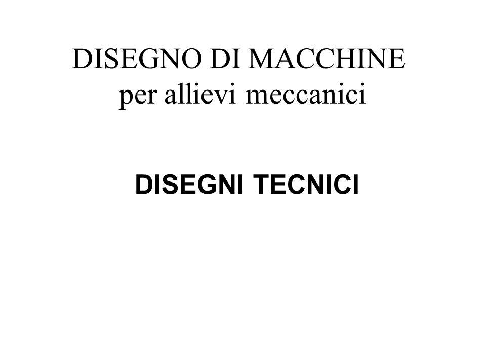 DISEGNO DI MACCHINE per allievi meccanici DISEGNI TECNICI