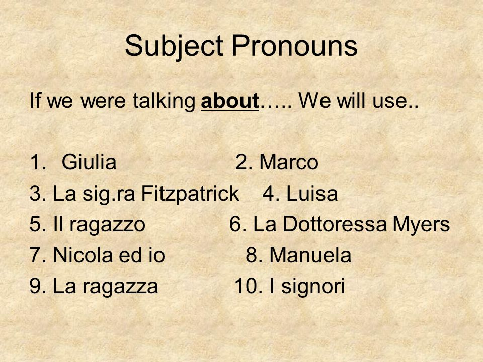 Subject Pronouns If we were talking about….. We will use..