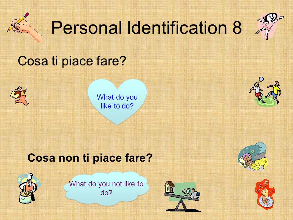 Personal Identification 8 Cantare Nuotare: Parlare: Cucinare: Mangiare: Ascoltare la musica: Leggere: Scrivere: Giocare agli sport: Ballare: