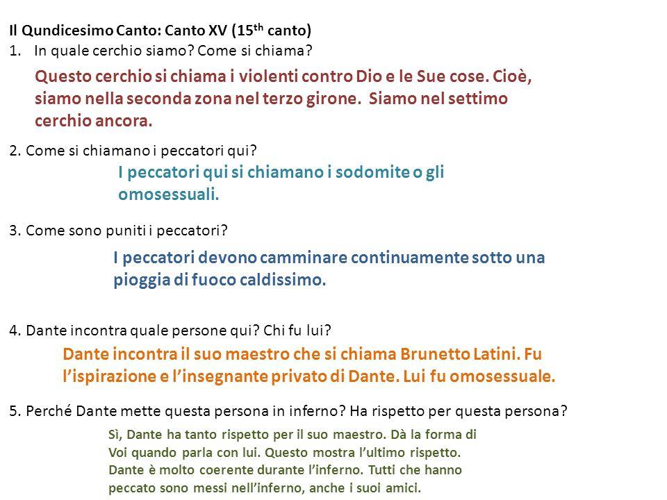 Il Qundicesimo Canto: Canto XV (15 th canto) 1.In quale cerchio siamo? Come si chiama? 2. Come si chiamano i peccatori qui? 3. Come sono puniti i pecc