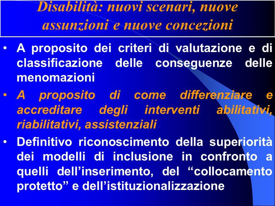 Disabilità: nuovi scenari, nuove assunzioni e nuove concezioni A proposito dei criteri di valutazione e di classificazione delle conseguenze delle men