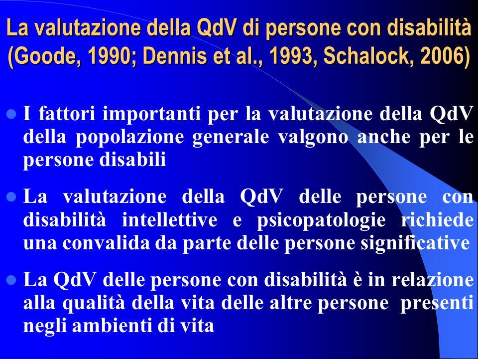 La valutazione della QdV di persone con disabilità (Goode, 1990; Dennis et al., 1993, Schalock, 2006) I fattori importanti per la valutazione della Qd