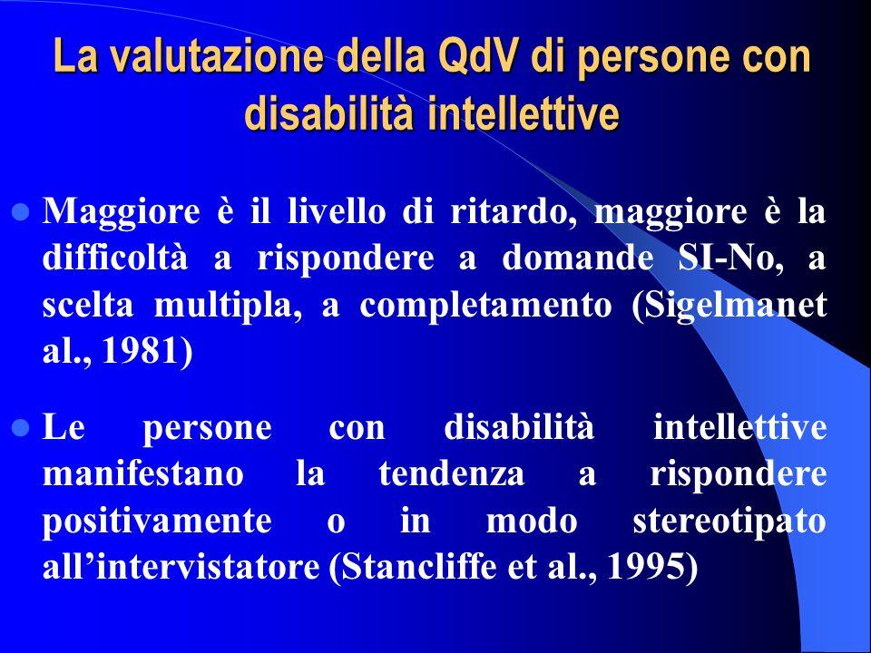 La valutazione della QdV di persone con disabilità intellettive Maggiore è il livello di ritardo, maggiore è la difficoltà a rispondere a domande SI-N