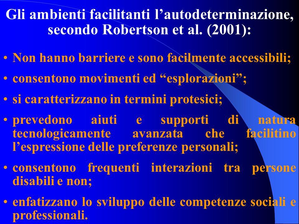 Gli ambienti facilitanti lautodeterminazione, secondo Robertson et al. (2001): Non hanno barriere e sono facilmente accessibili; consentono movimenti