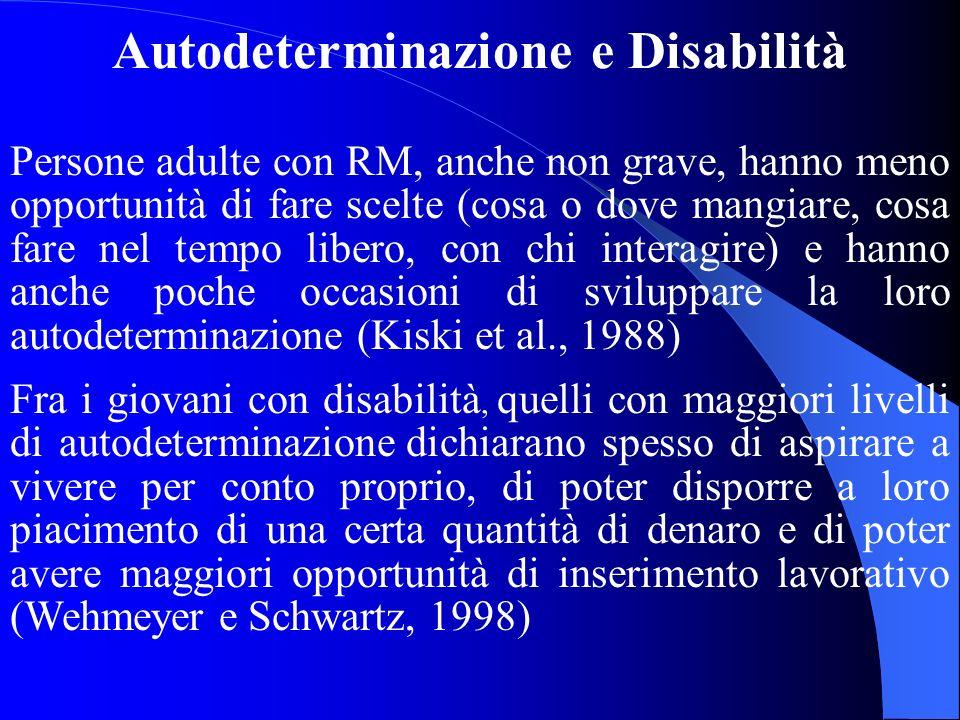 Autodeterminazione e Disabilità Persone adulte con RM, anche non grave, hanno meno opportunità di fare scelte (cosa o dove mangiare, cosa fare nel tem