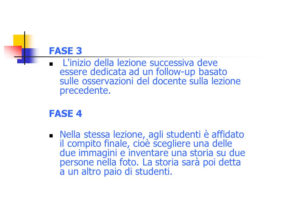 FASE 3 L inizio della lezione successiva deve essere dedicata ad un follow-up basato sulle osservazioni del docente sulla lezione precedente.