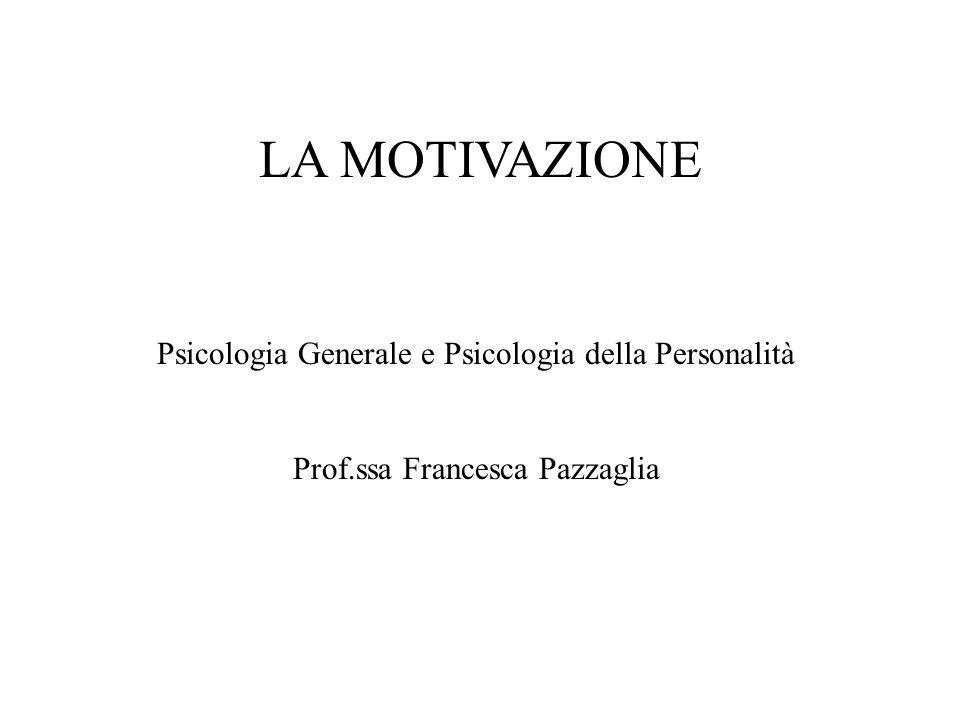 LA MOTIVAZIONE Psicologia Generale e Psicologia della Personalità Prof.ssa Francesca Pazzaglia