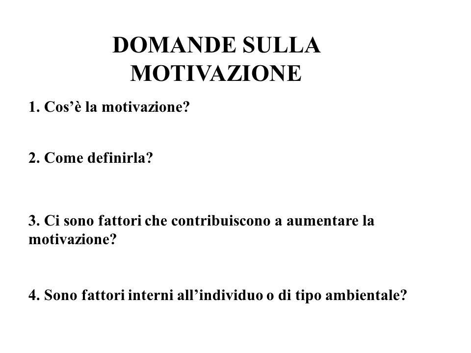 DOMANDE SULLA MOTIVAZIONE 1. Cosè la motivazione? 2. Come definirla? 3. Ci sono fattori che contribuiscono a aumentare la motivazione? 4. Sono fattori