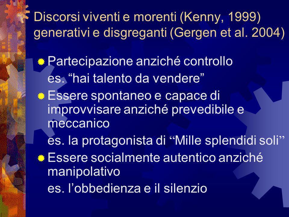 Discorsi viventi e morenti (Kenny, 1999) generativi e disgreganti (Gergen et al.