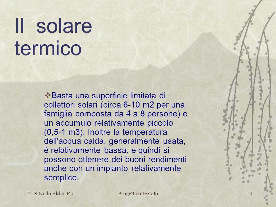 I.T.I.S.Nullo Bldini RaProgetto Integrato19 Basta una superficie limitata di collettori solari (circa 6-10 m2 per una famiglia composta da 4 a 8 perso