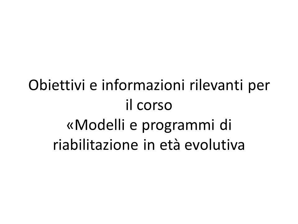 Obiettivi e informazioni rilevanti per il corso «Modelli e programmi di riabilitazione in età evolutiva