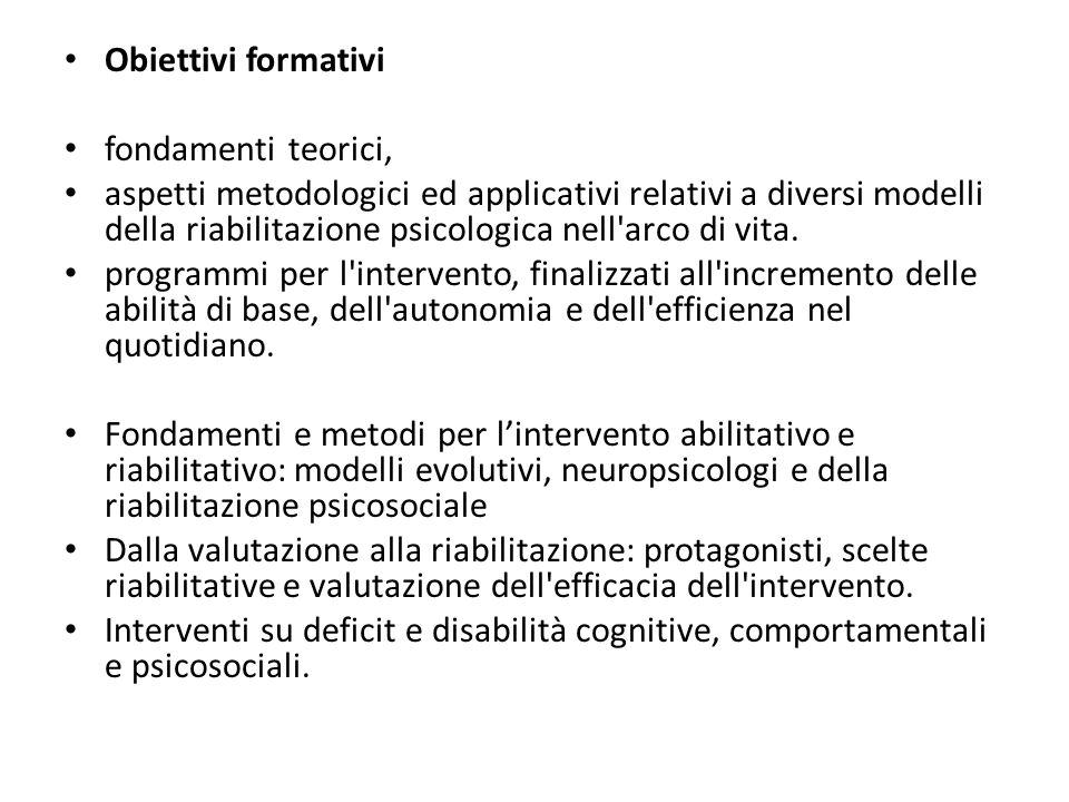 Obiettivi formativi fondamenti teorici, aspetti metodologici ed applicativi relativi a diversi modelli della riabilitazione psicologica nell arco di vita.