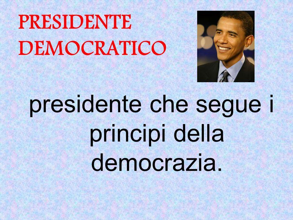 PRESIDENTE DEMOCRATICO presidente che segue i principi della democrazia.