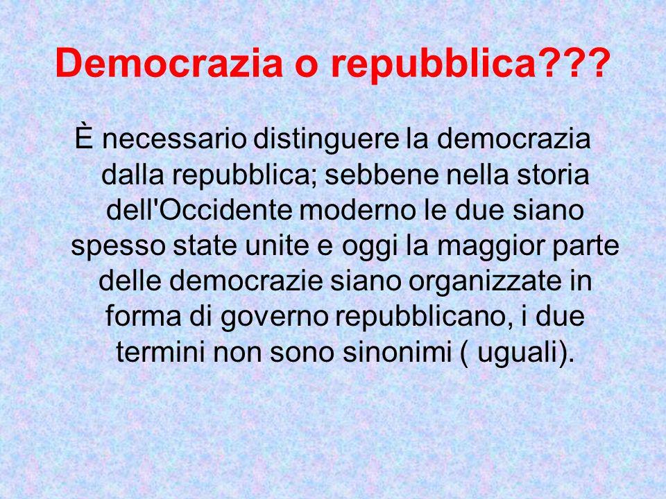 Democrazia o repubblica??? È necessario distinguere la democrazia dalla repubblica; sebbene nella storia dell'Occidente moderno le due siano spesso st