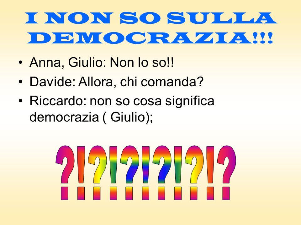 I NON SO SULLA DEMOCRAZIA!!. Anna, Giulio: Non lo so!.