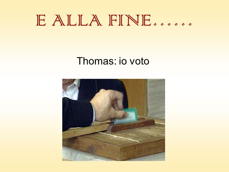 E ALLA FINE…… Thomas: io voto