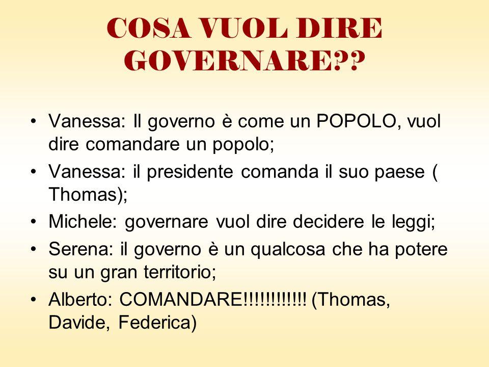 Michele: il governo è una cosa dove ci sono i POLITICANTI che decidono le leggi da apportare nell Italia; Thomas: il governo e la politica; COSA VUOL DIRE GOVERNARE??