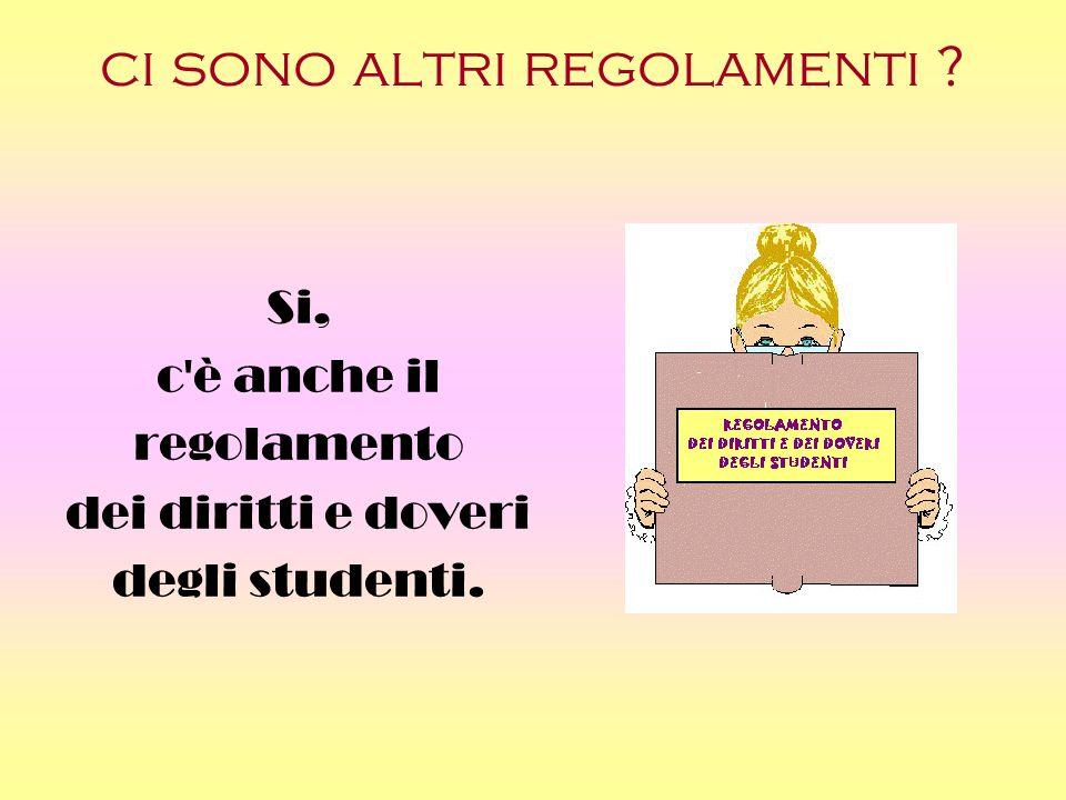 ci sono altri regolamenti ? Si, c è anche il regolamento dei diritti e doveri degli studenti.