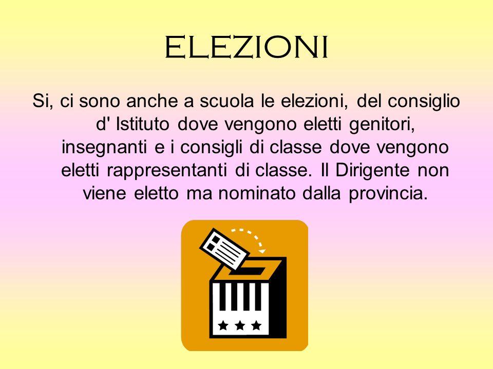 ELEZIONI Si, ci sono anche a scuola le elezioni, del consiglio d Istituto dove vengono eletti genitori, insegnanti e i consigli di classe dove vengono eletti rappresentanti di classe.