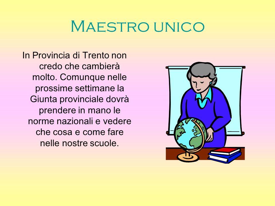 Maestro unico In Provincia di Trento non credo che cambierà molto.