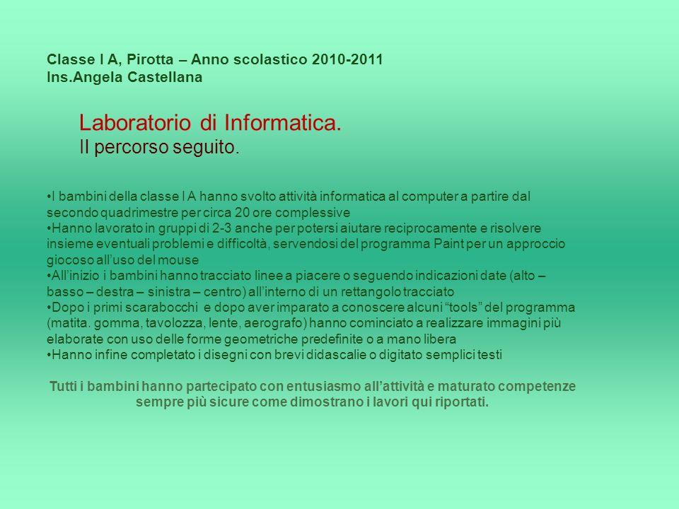 Classe I A, Pirotta – Anno scolastico 2010-2011 Ins.Angela Castellana Laboratorio di Informatica. Il percorso seguito. I bambini della classe I A hann