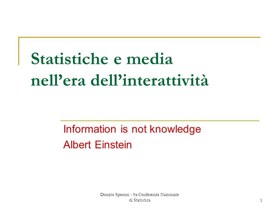 Donato Speroni - 9a Conferenza Nazionale di Statistica1 Statistiche e media nellera dellinterattività Information is not knowledge Albert Einstein