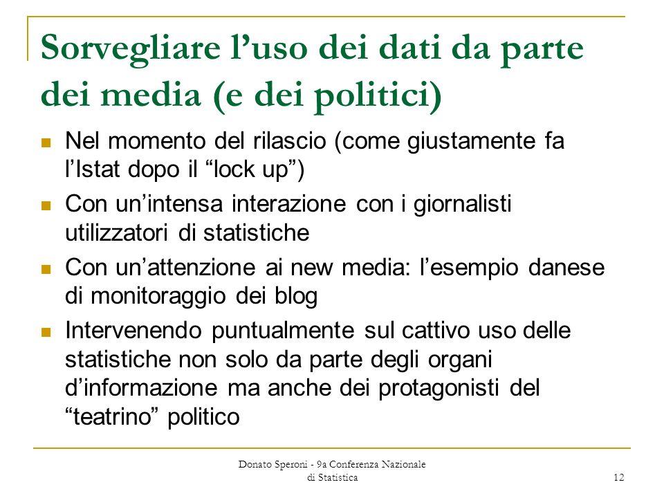 Donato Speroni - 9a Conferenza Nazionale di Statistica 12 Sorvegliare luso dei dati da parte dei media (e dei politici) Nel momento del rilascio (come
