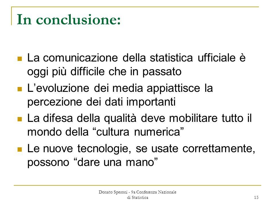 Donato Speroni - 9a Conferenza Nazionale di Statistica 15 In conclusione: La comunicazione della statistica ufficiale è oggi più difficile che in pass