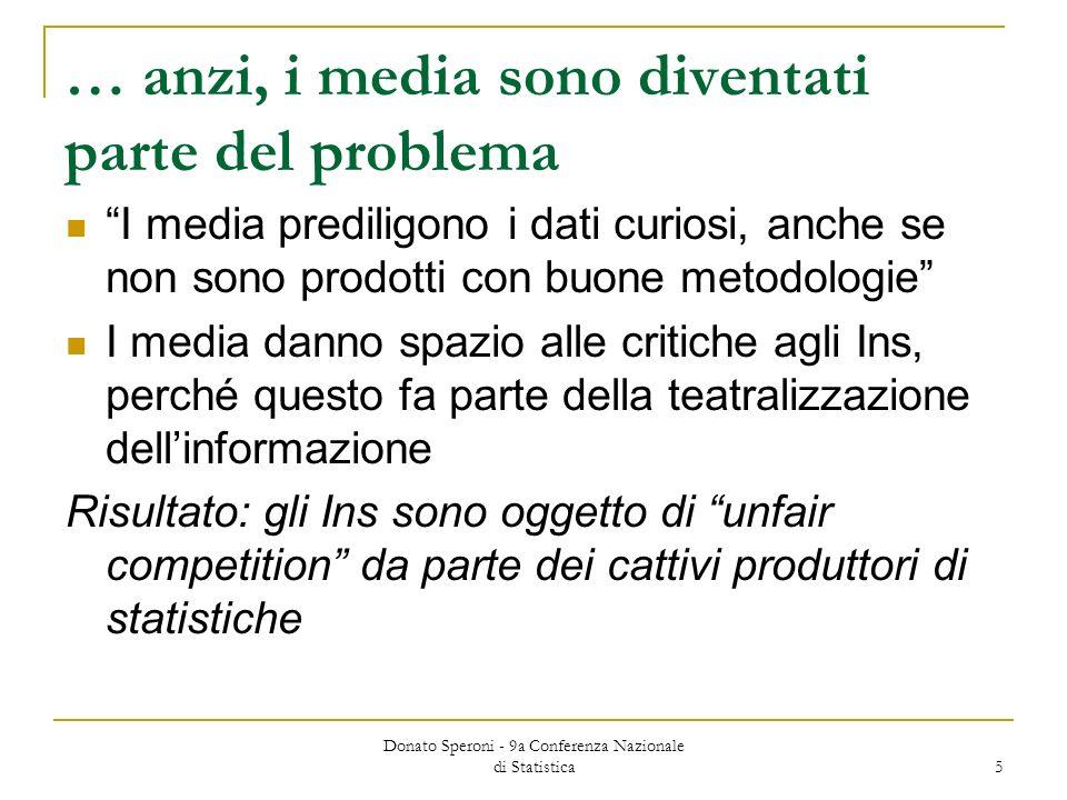 Donato Speroni - 9a Conferenza Nazionale di Statistica 5 … anzi, i media sono diventati parte del problema I media prediligono i dati curiosi, anche s