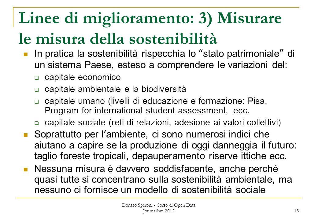 Donato Speroni - Corso di Open Data Journalism 2012 18 Linee di miglioramento: 3) Misurare le misura della sostenibilità In pratica la sostenibilità r