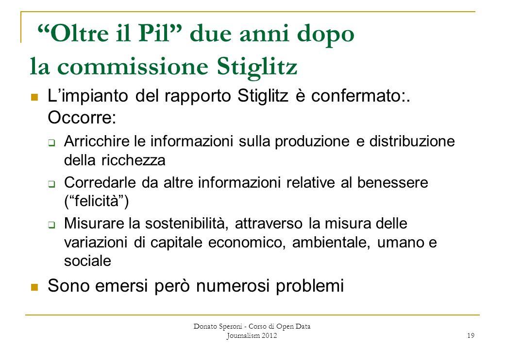 Oltre il Pil due anni dopo la commissione Stiglitz Limpianto del rapporto Stiglitz è confermato:. Occorre: Arricchire le informazioni sulla produzione