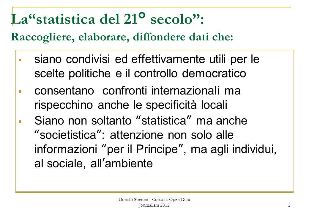 Donato Speroni - Corso di Open Data Journalism 2012 2 Lastatistica del 21° secolo: Raccogliere, elaborare, diffondere dati che: siano condivisi ed eff