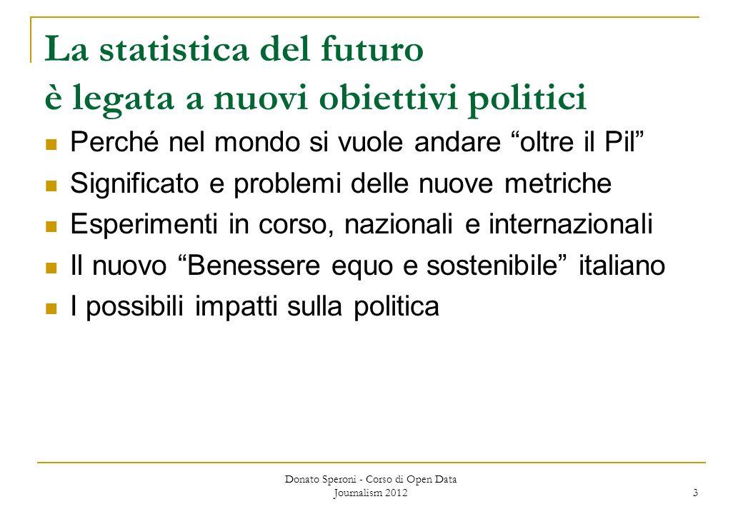 La statistica del futuro è legata a nuovi obiettivi politici Perché nel mondo si vuole andare oltre il Pil Significato e problemi delle nuove metriche