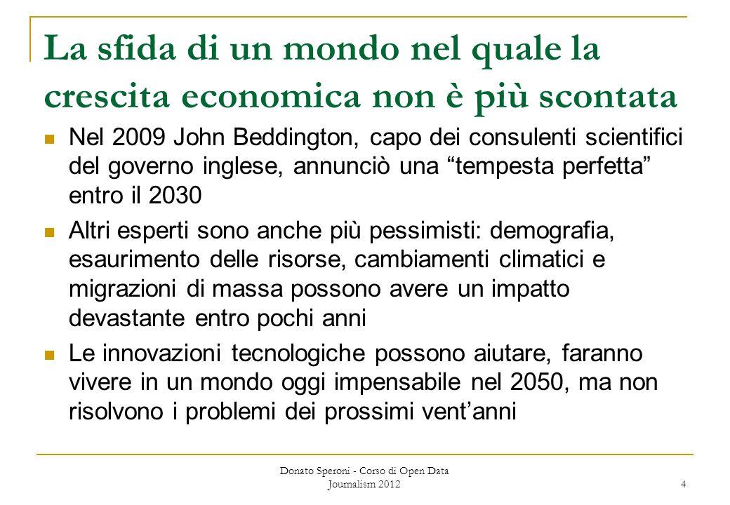 La sfida di un mondo nel quale la crescita economica non è più scontata Nel 2009 John Beddington, capo dei consulenti scientifici del governo inglese,