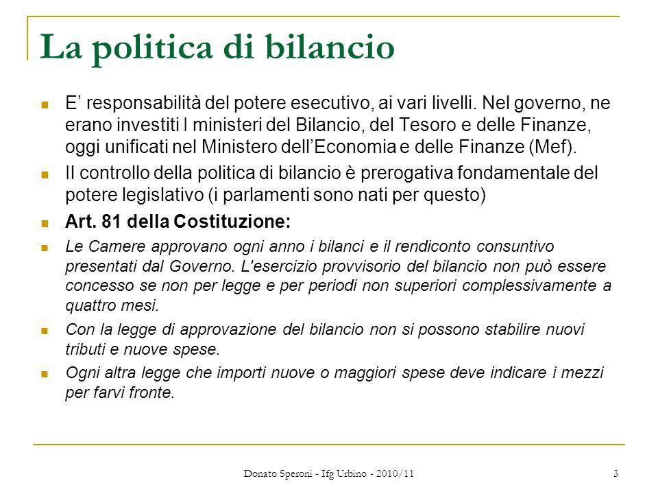 Donato Speroni - Ifg Urbino - 2010/11 3 La politica di bilancio E responsabilità del potere esecutivo, ai vari livelli.