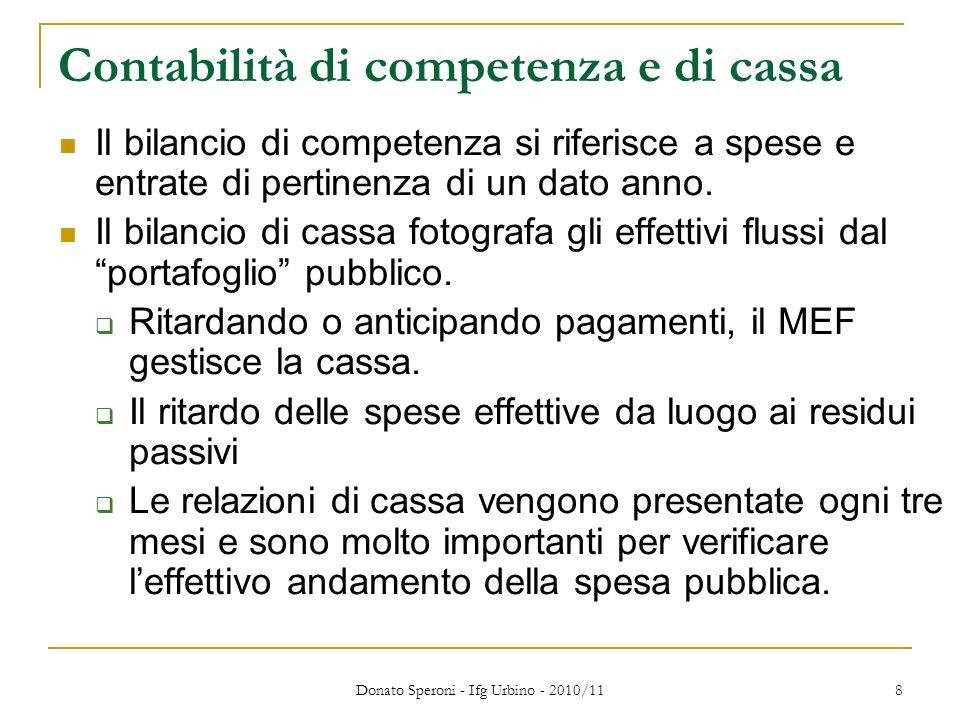 Donato Speroni - Ifg Urbino - 2010/11 8 Contabilità di competenza e di cassa Il bilancio di competenza si riferisce a spese e entrate di pertinenza di un dato anno.