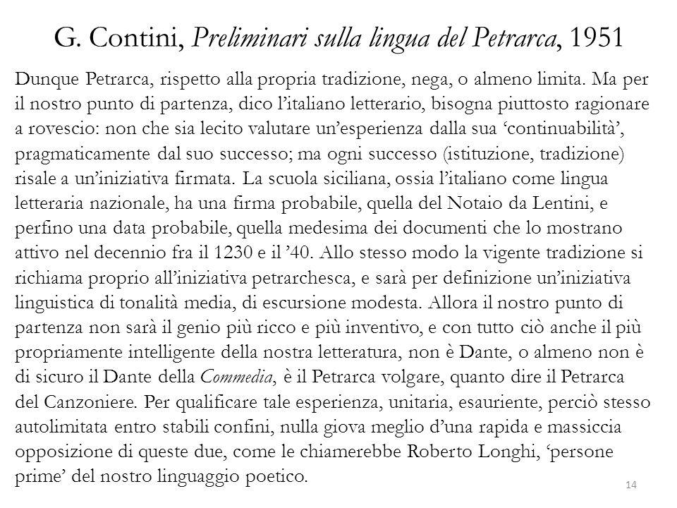 G. Contini, Preliminari sulla lingua del Petrarca, 1951 Dunque Petrarca, rispetto alla propria tradizione, nega, o almeno limita. Ma per il nostro pun
