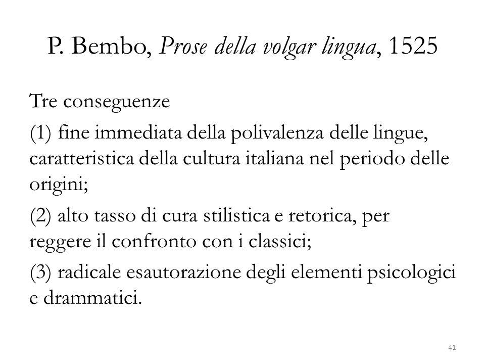 P. Bembo, Prose della volgar lingua, 1525 Tre conseguenze (1) fine immediata della polivalenza delle lingue, caratteristica della cultura italiana nel