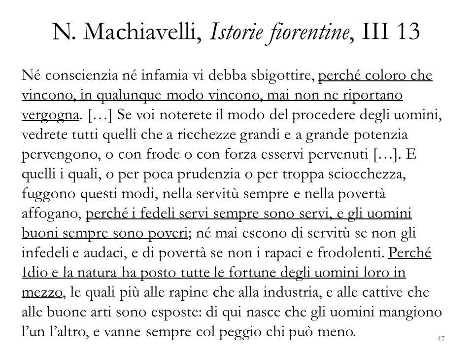 N. Machiavelli, Istorie fiorentine, III 13 Né conscienzia né infamia vi debba sbigottire, perché coloro che vincono, in qualunque modo vincono, mai no