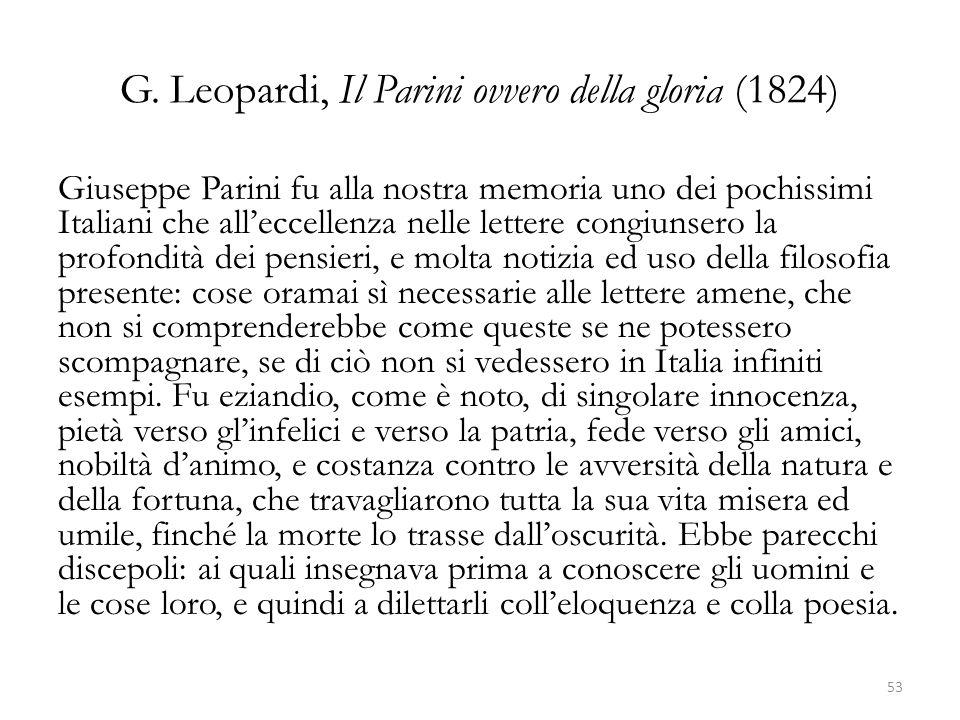 G. Leopardi, Il Parini ovvero della gloria (1824) Giuseppe Parini fu alla nostra memoria uno dei pochissimi Italiani che alleccellenza nelle lettere c