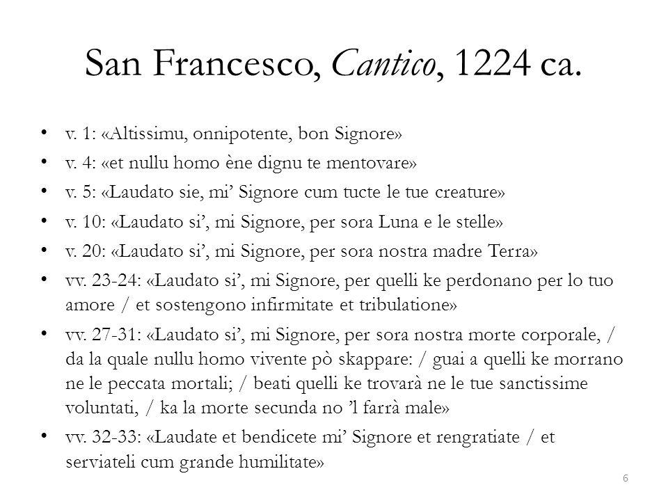 San Francesco, Cantico, 1224 ca. v. 1: «Altissimu, onnipotente, bon Signore» v. 4: «et nullu homo ène dignu te mentovare» v. 5: «Laudato sie, mi Signo