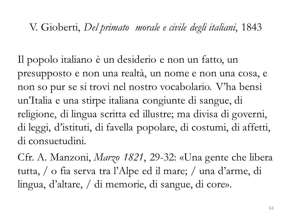 V. Gioberti, Del primato morale e civile degli italiani, 1843 Il popolo italiano è un desiderio e non un fatto, un presupposto e non una realtà, un no